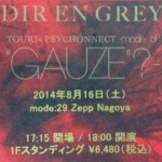 "2014/08/16 DIR EN GREY 「TOUR14 PSYCHONNECT -mode of ""GAUZE""?-mode:29」@ ZEPP NAGOYA"