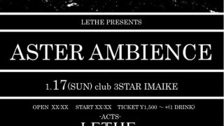 2016/01/17 LETHE presents 「ASTER AMBIENCE」 @ 今池CLUB 3STAR